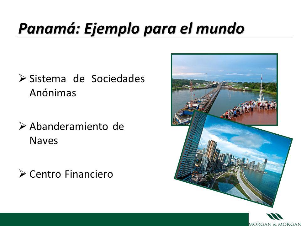 Panamá: Ejemplo para el mundo Sistema de Sociedades Anónimas Abanderamiento de Naves Centro Financiero