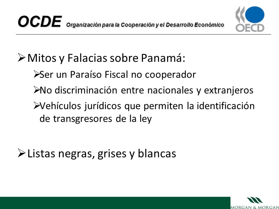 Mitos y Falacias sobre Panamá: Ser un Paraíso Fiscal no cooperador No discriminación entre nacionales y extranjeros Vehículos jurídicos que permiten l