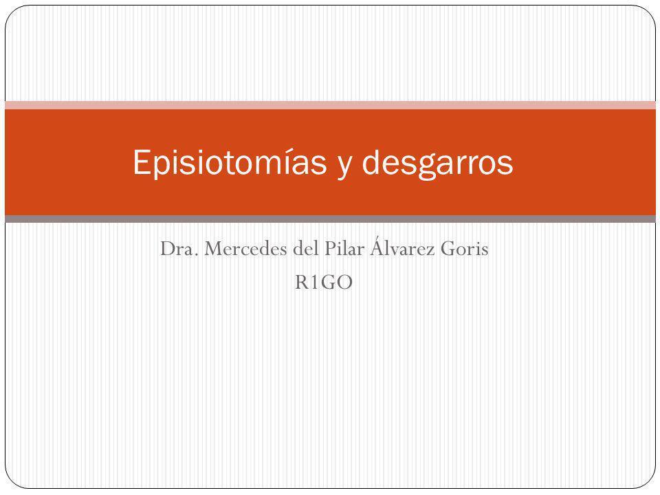 Dra. Mercedes del Pilar Álvarez Goris R1GO Episiotomías y desgarros