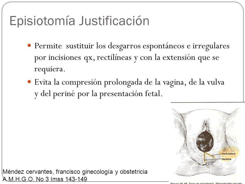 Episiotomía Justificación Permite sustituir los desgarros espontáneos e irregulares por incisiones qx, rectilíneas y con la extensión que se requiera.