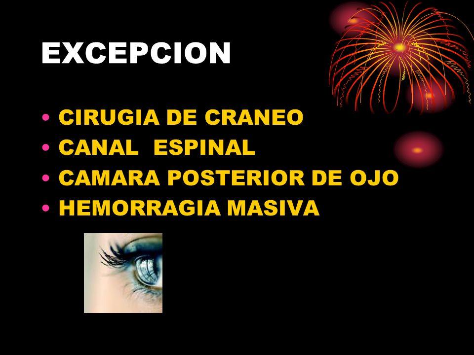 EXCEPCION CIRUGIA DE CRANEO CANAL ESPINAL CAMARA POSTERIOR DE OJO HEMORRAGIA MASIVA