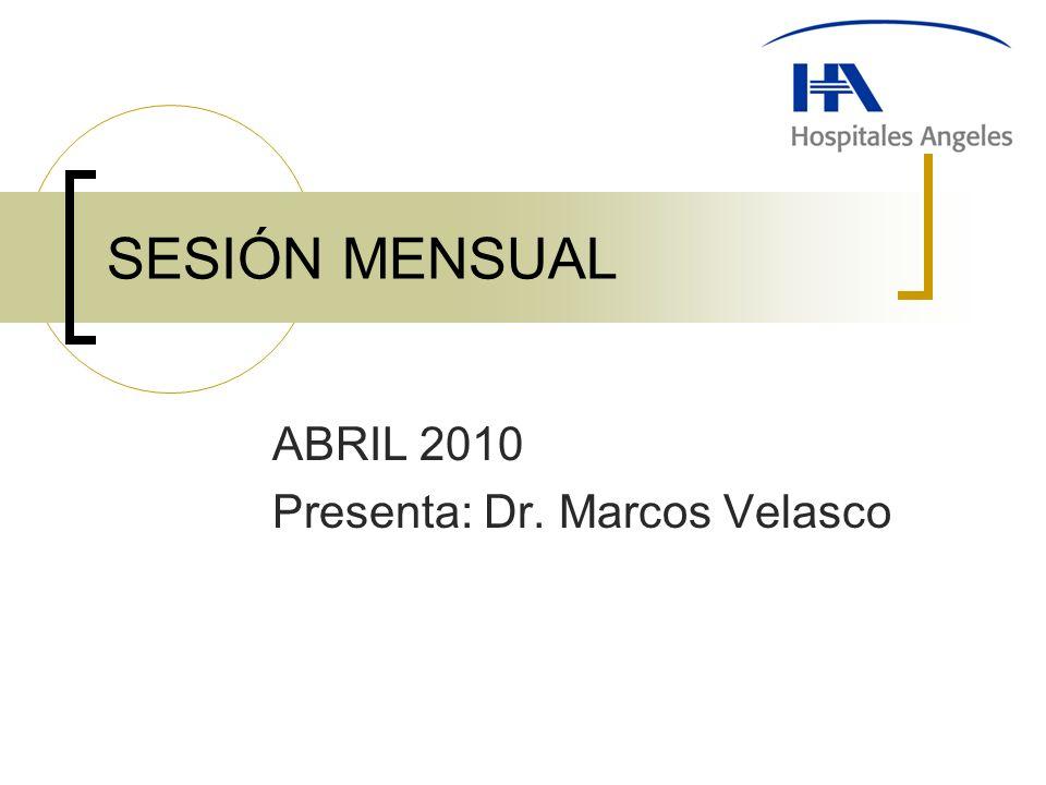 SESIÓN MENSUAL ABRIL 2010 Presenta: Dr. Marcos Velasco