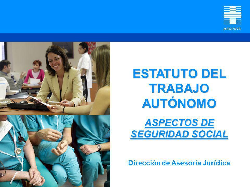 ESTATUTO DEL TRABAJO AUTÓNOMO ASPECTOS DE SEGURIDAD SOCIAL Dirección de Asesoría Jurídica