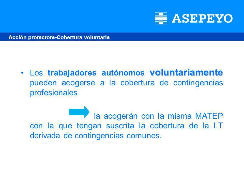 voluntariamenteLos trabajadores autónomos voluntariamente pueden acogerse a la cobertura de contingencias profesionales la acogerán con la misma MATEP con la que tengan suscrita la cobertura de la I.T derivada de contingencias comunes.