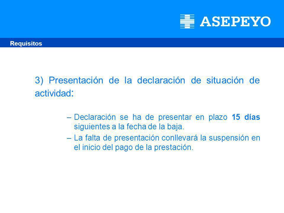 3) Presentación de la declaración de situación de actividad : –Declaración se ha de presentar en plazo 15 días siguientes a la fecha de la baja.