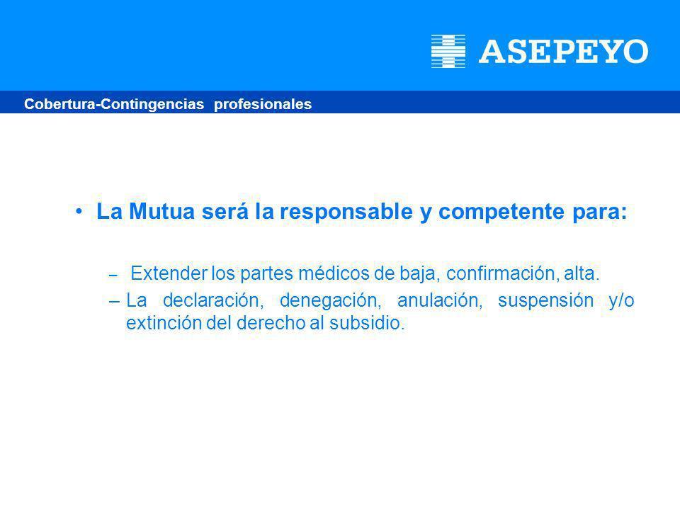La Mutua será la responsable y competente para: – Extender los partes médicos de baja, confirmación, alta.