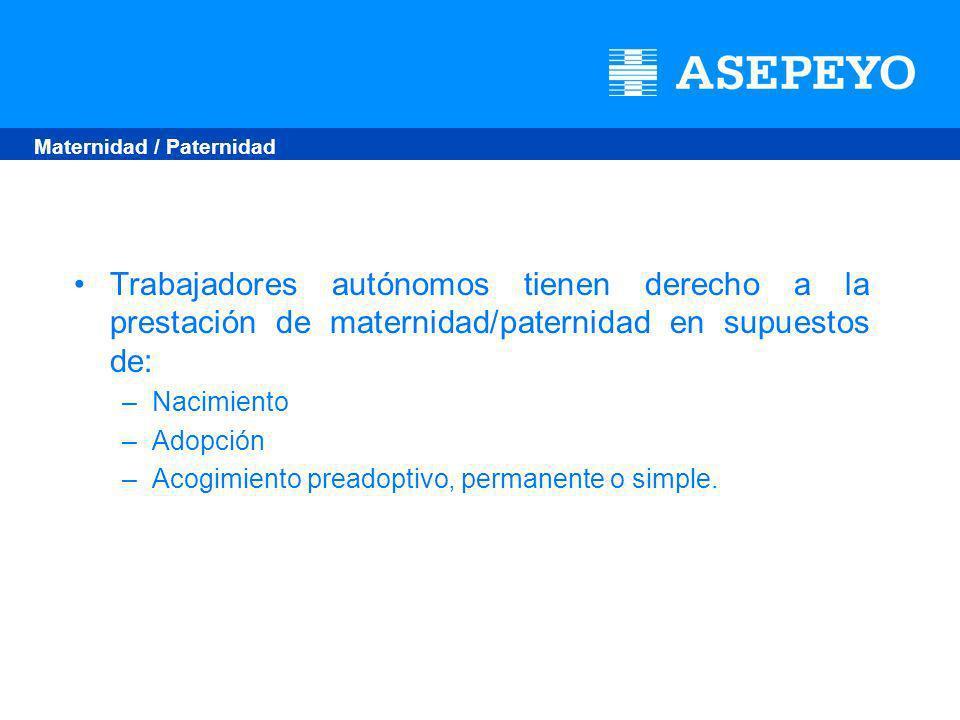 Trabajadores autónomos tienen derecho a la prestación de maternidad/paternidad en supuestos de: –Nacimiento –Adopción –Acogimiento preadoptivo, permanente o simple.