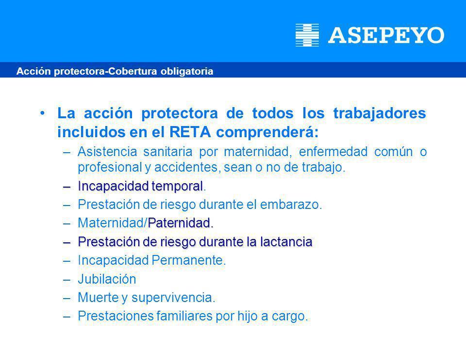 La acción protectora de todos los trabajadores incluidos en el RETA comprenderá: –Asistencia sanitaria por maternidad, enfermedad común o profesional y accidentes, sean o no de trabajo.
