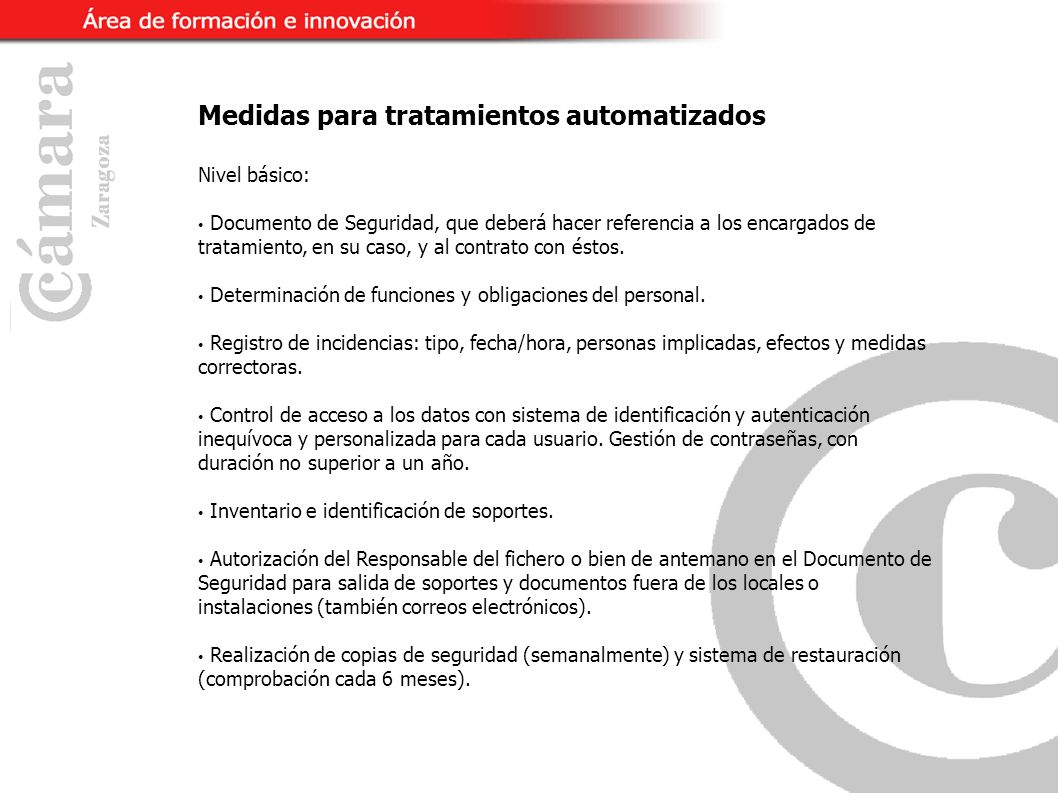 Medidas para tratamientos automatizados Nivel básico: Documento de Seguridad, que deberá hacer referencia a los encargados de tratamiento, en su caso, y al contrato con éstos.