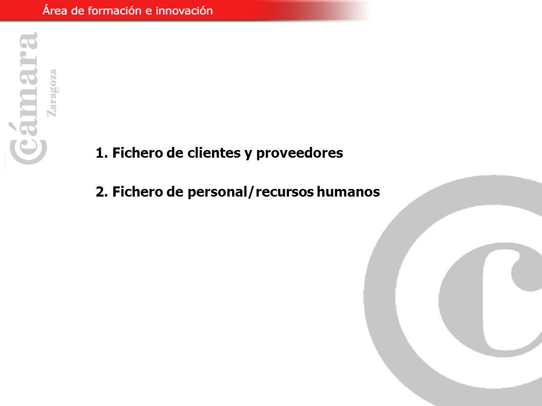 1. Fichero de clientes y proveedores 2. Fichero de personal/recursos humanos