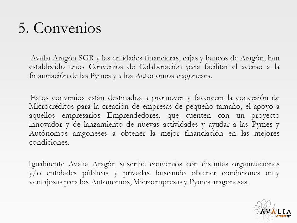 5. Convenios Avalia Aragón SGR y las entidades financieras, cajas y bancos de Aragón, han establecido unos Convenios de Colaboración para facilitar el