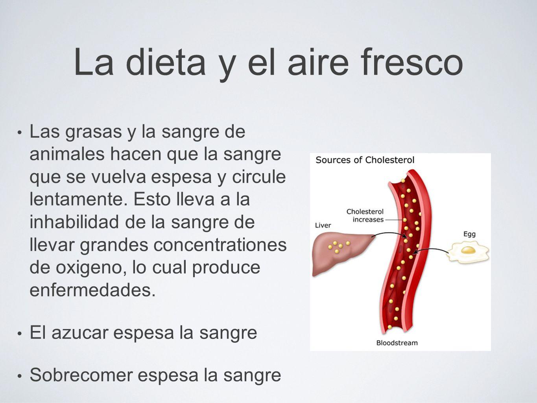 La dieta y el aire fresco Las grasas y la sangre de animales hacen que la sangre que se vuelva espesa y circule lentamente.