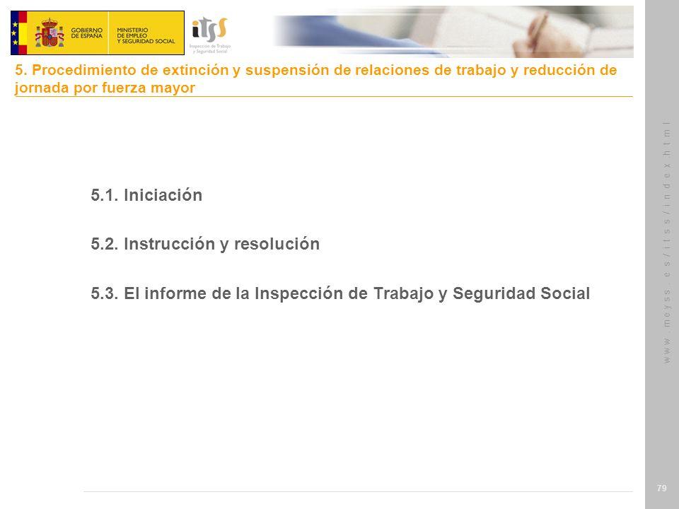w w w. m e y s s. e s / i t s s / i n d e x.h t m l 79 5.1. Iniciación 5.2. Instrucción y resolución 5.3. El informe de la Inspección de Trabajo y Seg