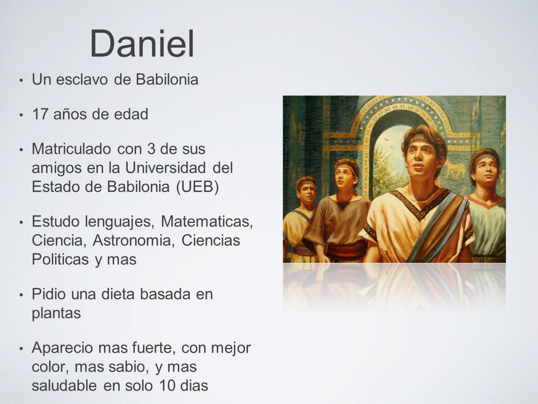Daniel Un esclavo de Babilonia 17 años de edad Matriculado con 3 de sus amigos en la Universidad del Estado de Babilonia (UEB) Estudo lenguajes, Matem