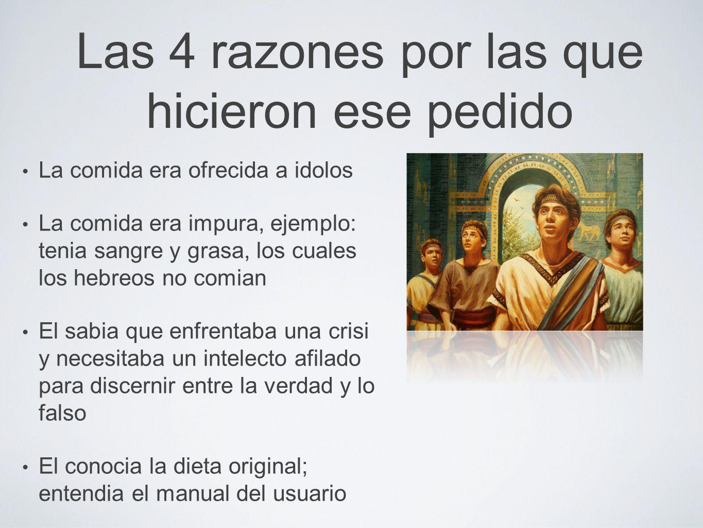 Las 4 razones por las que hicieron ese pedido La comida era ofrecida a idolos La comida era impura, ejemplo: tenia sangre y grasa, los cuales los hebr
