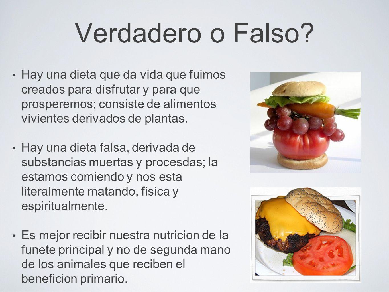 Verdadero o Falso? Hay una dieta que da vida que fuimos creados para disfrutar y para que prosperemos; consiste de alimentos vivientes derivados de pl