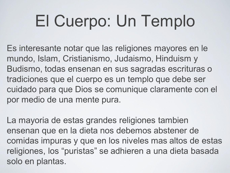 El Cuerpo: Un Templo Es interesante notar que las religiones mayores en le mundo, Islam, Cristianismo, Judaismo, Hinduism y Budismo, todas ensenan en