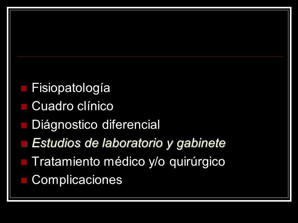 Fisiopatología Cuadro clínico Diágnostico diferencial Estudios de laboratorio y gabinete Estudios de laboratorio y gabinete Tratamiento médico y/o qui