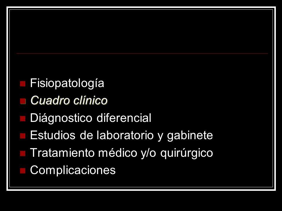 Fisiopatología Cuadro clínico Cuadro clínico Diágnostico diferencial Estudios de laboratorio y gabinete Tratamiento médico y/o quirúrgico Complicacion