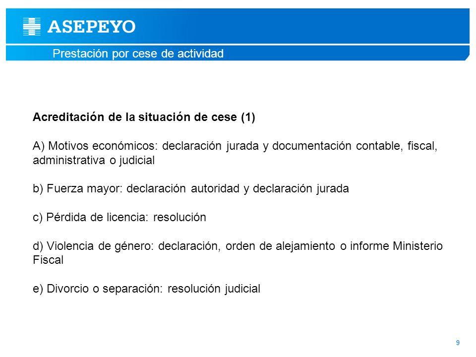 Prestación por cese de actividad 9 Acreditación de la situación de cese (1) A) Motivos económicos: declaración jurada y documentación contable, fiscal