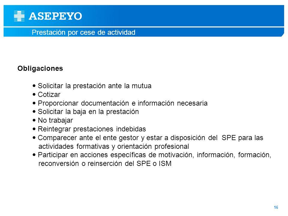 Prestación por cese de actividad Obligaciones Solicitar la prestación ante la mutua Cotizar Proporcionar documentación e información necesaria Solicit