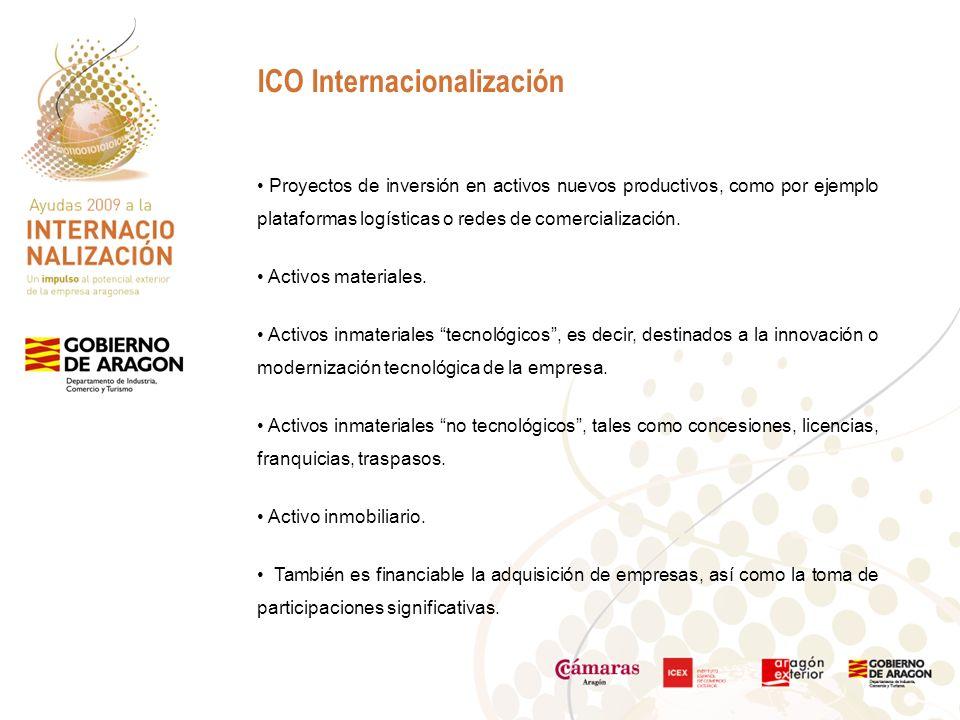 ICO Internacionalización Proyectos de inversión en activos nuevos productivos, como por ejemplo plataformas logísticas o redes de comercialización.