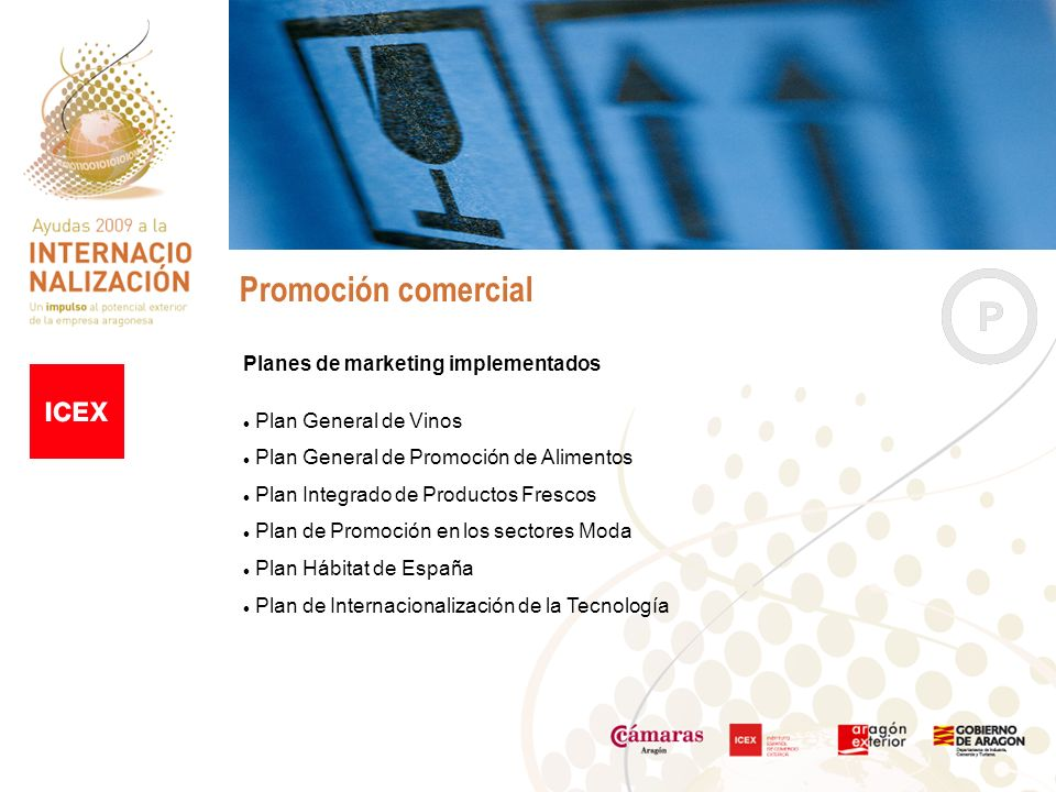 Promoción comercial Planes de marketing implementados Plan General de Vinos Plan General de Promoción de Alimentos Plan Integrado de Productos Frescos Plan de Promoción en los sectores Moda Plan Hábitat de España Plan de Internacionalización de la Tecnología