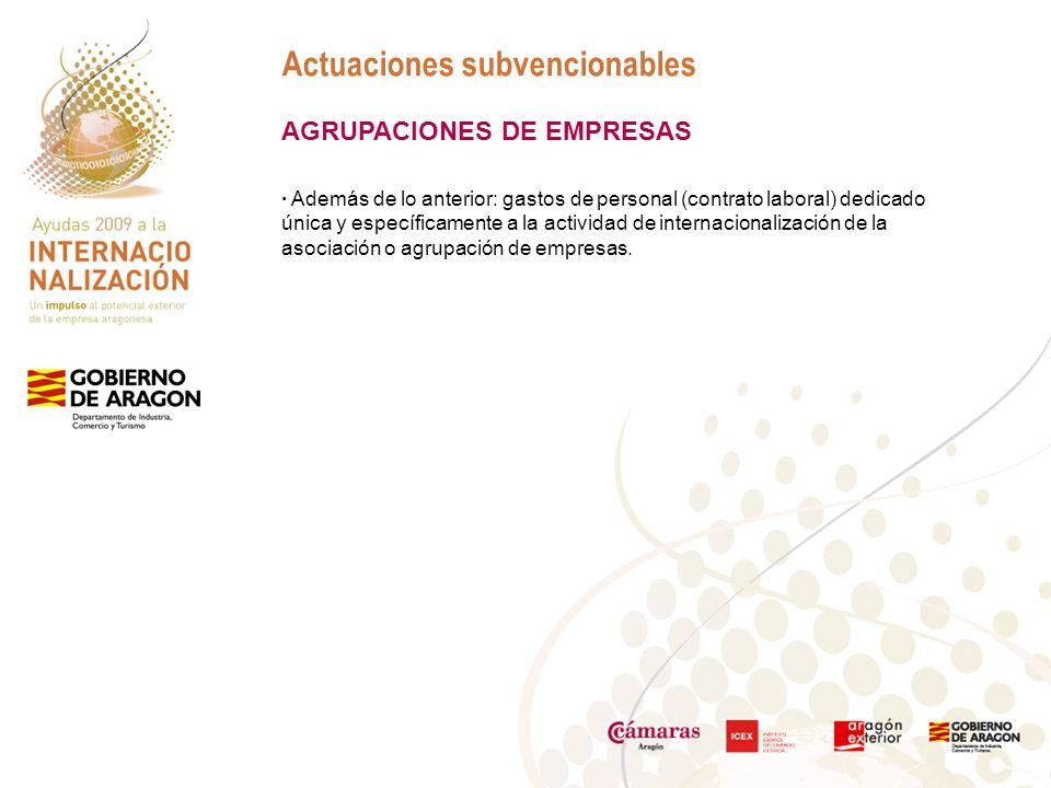 Actuaciones subvencionables AGRUPACIONES DE EMPRESAS · Además de lo anterior: gastos de personal (contrato laboral) dedicado única y específicamente a la actividad de internacionalización de la asociación o agrupación de empresas.