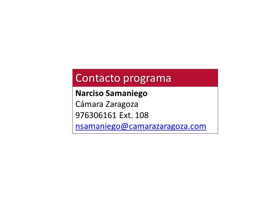 Contacto programa Narciso Samaniego Cámara Zaragoza 976306161 Ext. 108 nsamaniego@camarazaragoza.com