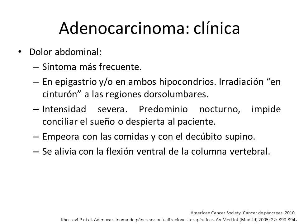 Adenocarcinoma: clínica Dolor abdominal: – Síntoma más frecuente. – En epigastrio y/o en ambos hipocondrios. Irradiación en cinturón a las regiones do