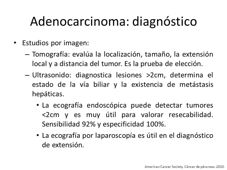 Adenocarcinoma: diagnóstico Estudios por imagen: – Tomografía: evalúa la localización, tamaño, la extensión local y a distancia del tumor. Es la prueb