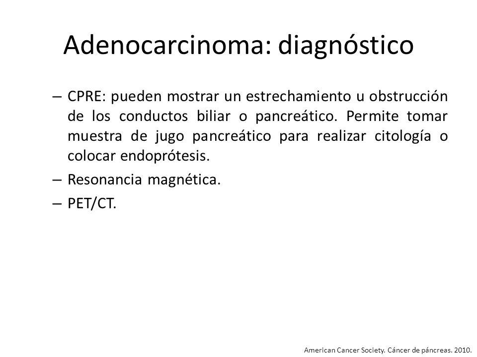 Adenocarcinoma: diagnóstico – CPRE: pueden mostrar un estrechamiento u obstrucción de los conductos biliar o pancreático. Permite tomar muestra de jug