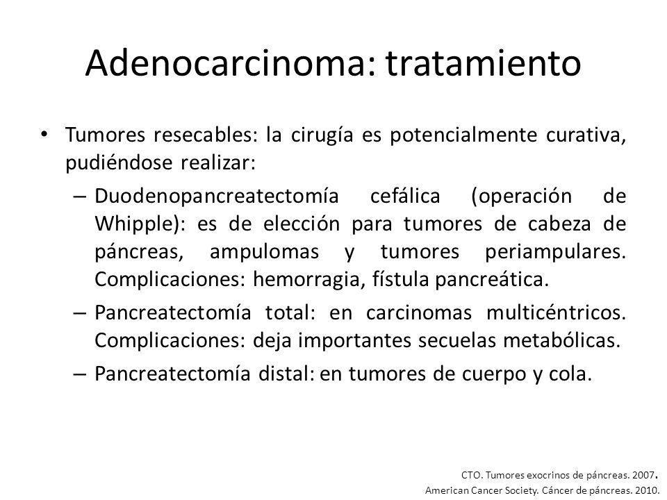 Adenocarcinoma: tratamiento Tumores resecables: la cirugía es potencialmente curativa, pudiéndose realizar: – Duodenopancreatectomía cefálica (operaci