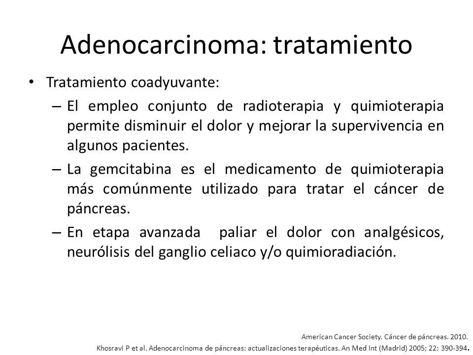 Adenocarcinoma: tratamiento Tratamiento coadyuvante: – El empleo conjunto de radioterapia y quimioterapia permite disminuir el dolor y mejorar la supe