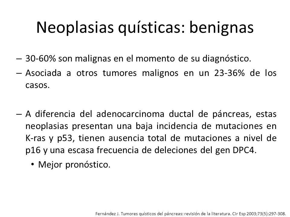 Neoplasias quísticas: benignas 3 tipos: la que afecta al conducto pancreático principal (la más frecuente 75%, en el 67-100% se maligniza), la que afecta a ramas secundarias (maligna en 0-47%) y la forma mixta.