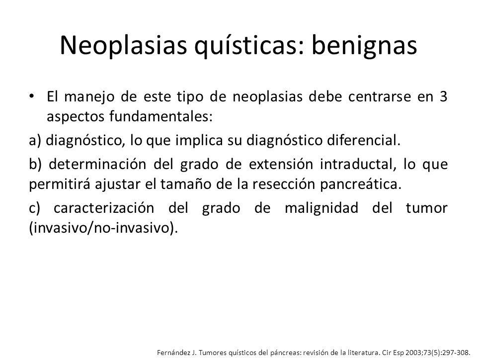 Neoplasias quísticas: benignas El manejo de este tipo de neoplasias debe centrarse en 3 aspectos fundamentales: a) diagnóstico, lo que implica su diag