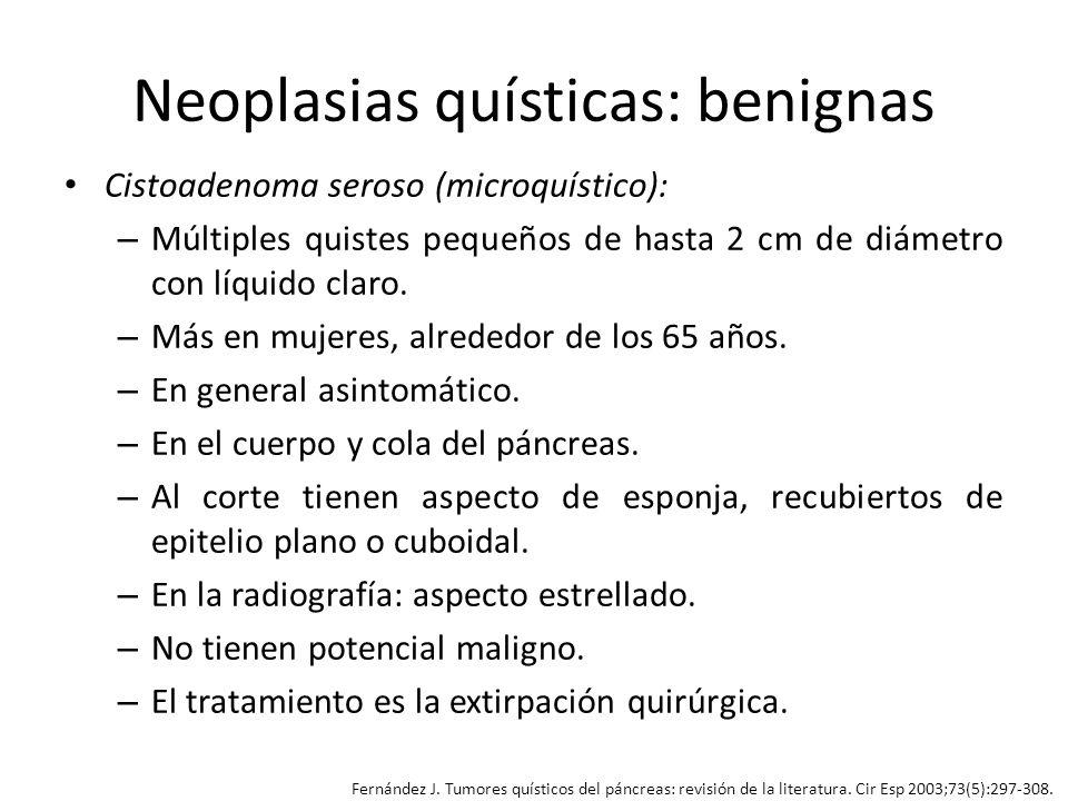 Neoplasias quísticas: benignas Cistoadenoma seroso (microquístico): – Múltiples quistes pequeños de hasta 2 cm de diámetro con líquido claro. – Más en