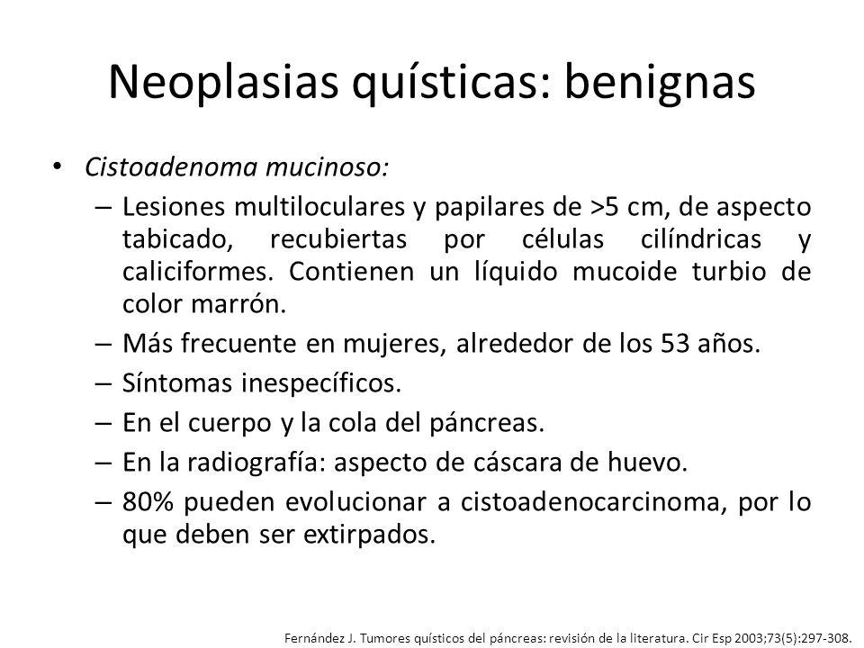 Neoplasias quísticas: benignas Cistoadenoma mucinoso: – Lesiones multiloculares y papilares de >5 cm, de aspecto tabicado, recubiertas por células cil