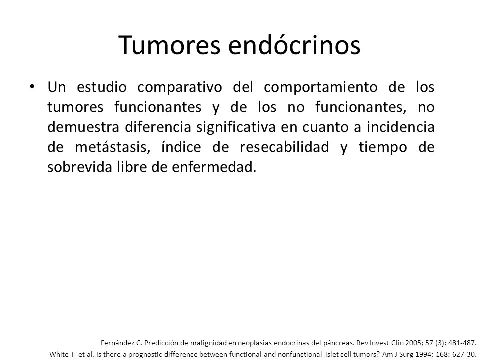Tumores endócrinos Un estudio comparativo del comportamiento de los tumores funcionantes y de los no funcionantes, no demuestra diferencia significati