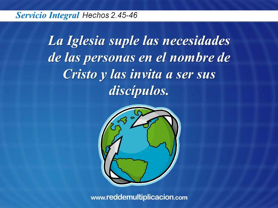 La Iglesia suple las necesidades de las personas en el nombre de Cristo y las invita a ser sus discípulos. Servicio Integral Hechos 2.45-46