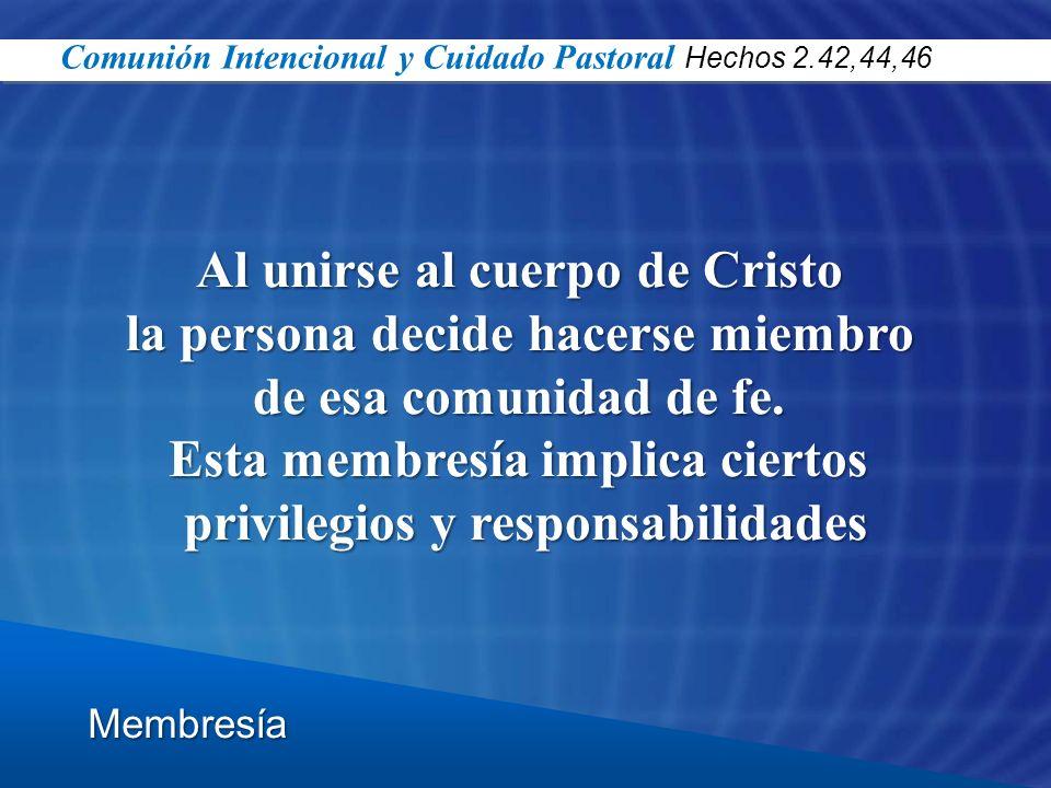 Al unirse al cuerpo de Cristo la persona decide hacerse miembro de esa comunidad de fe. Esta membresía implica ciertos privilegios y responsabilidades