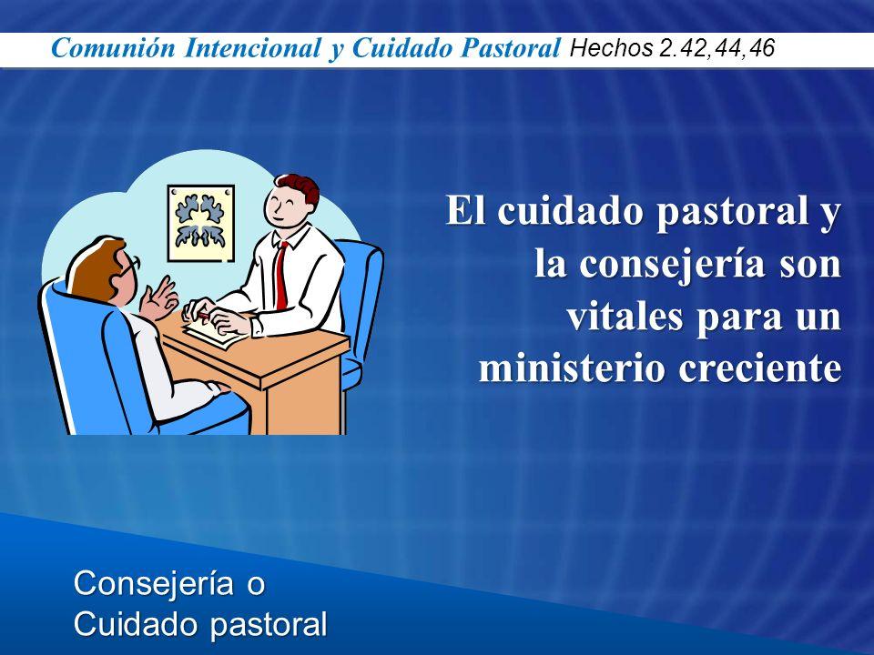 Consejería o Cuidado pastoral El cuidado pastoral y la consejería son vitales para un ministerio creciente Comunión Intencional y Cuidado Pastoral Hec