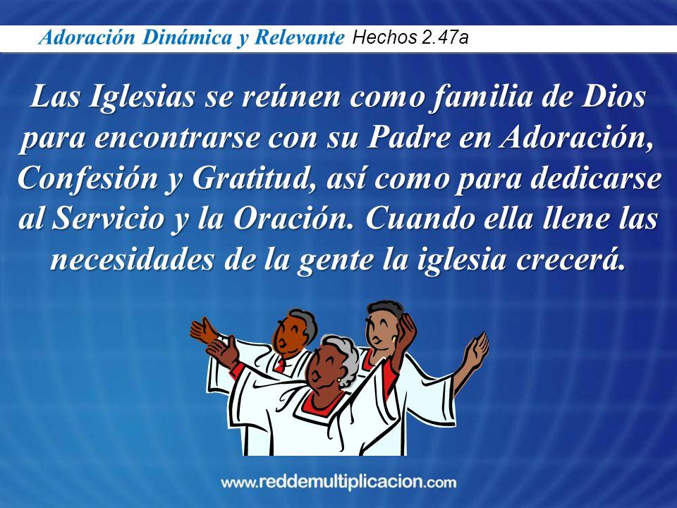 Las Iglesias se reúnen como familia de Dios para encontrarse con su Padre en Adoración, Confesión y Gratitud, así como para dedicarse al Servicio y la