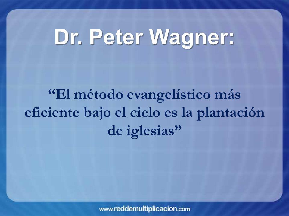 El método evangelístico más eficiente bajo el cielo es la plantación de iglesias Dr. Peter Wagner: