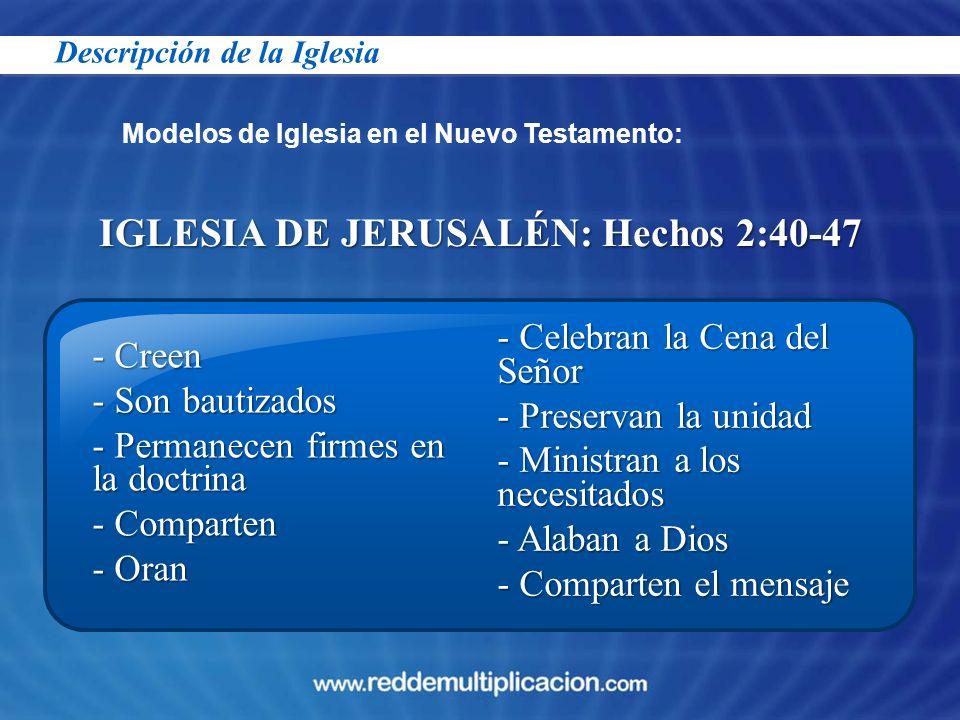 IGLESIA DE JERUSALÉN: Hechos 2:40-47 Modelos de Iglesia en el Nuevo Testamento: - Creen - Son bautizados - Permanecen firmes en la doctrina - Comparte