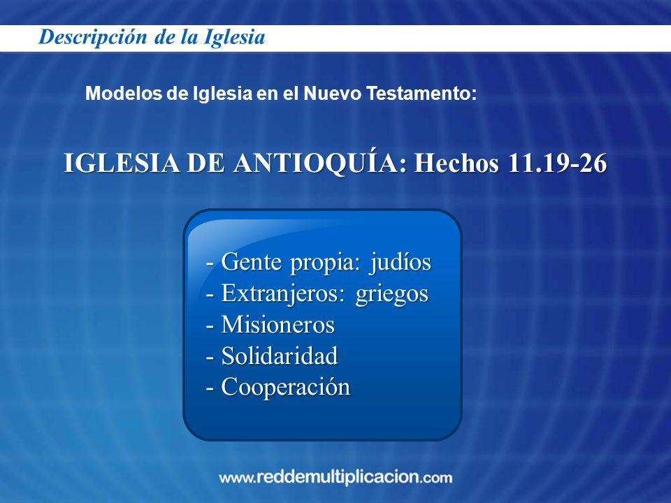 IGLESIA DE ANTIOQUÍA: Hechos 11.19-26 Modelos de Iglesia en el Nuevo Testamento: - Gente propia: judíos - Extranjeros: griegos - Misioneros - Solidari