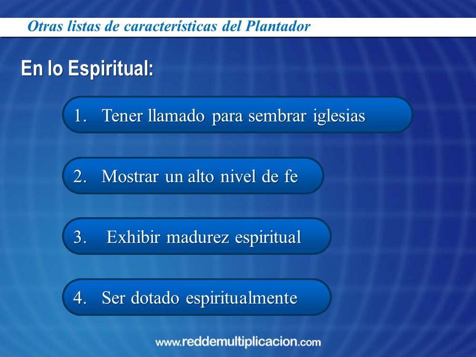 En lo Espiritual: 1. Tener llamado para sembrar iglesias 4. Ser dotado espiritualmente 3. Exhibir madurez espiritual 2. Mostrar un alto nivel de fe Ot