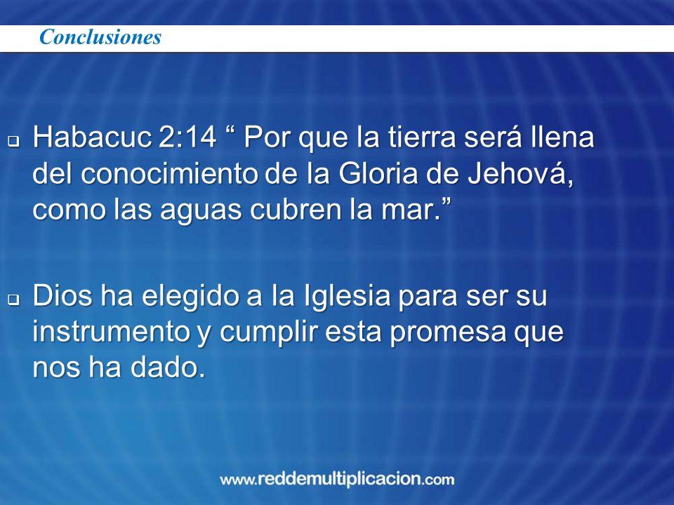 Habacuc 2:14 Por que la tierra será llena del conocimiento de la Gloria de Jehová, como las aguas cubren la mar.