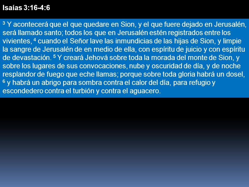 Isaías 3:16-4:6 3 Y acontecerá que el que quedare en Sion, y el que fuere dejado en Jerusalén, será llamado santo; todos los que en Jerusalén estén re