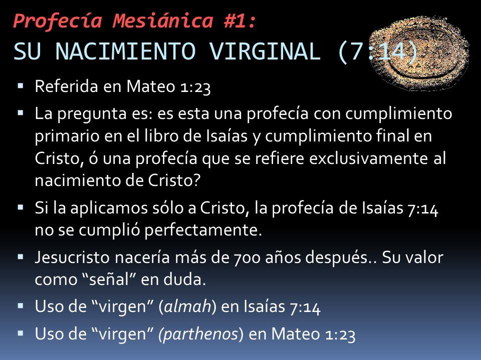Profecía Mesiánica #1: SU NACIMIENTO VIRGINAL (7:14) Referida en Mateo 1:23 La pregunta es: es esta una profecía con cumplimiento primario en el libro